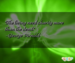 charity quotes by famous people The living need charity