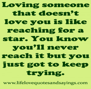 Loving someone that doesn't love you is like reaching for a star.