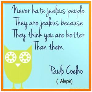 Never hate jealous people.