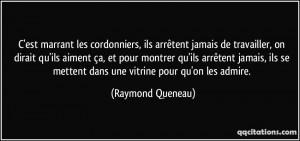 ... se mettent dans une vitrine pour qu'on les admire. - Raymond Queneau