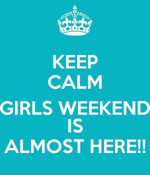 Keep Calm Weekend Is Almost Here Jpg Girls