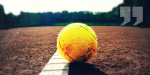 Here is my pick of the Top 40 Tennis Quotes , which show how champions ...