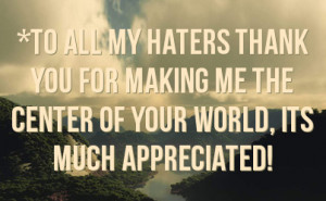 To All My Haters Quotes http://fstatuses.com/haters-facebook-statuses ...