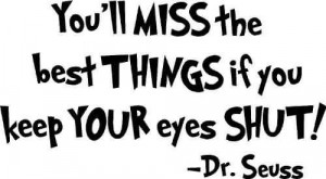 Fine Graduation Quote By Dr. Seuss~You'll Miss The Best Things If ...