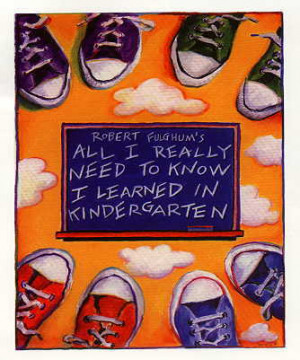 All I Really Need ToKnow I Learned In Kindergarten