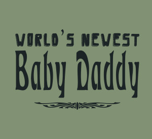 Pregnancy Quotes For Dads Baby daddy shirt new dad