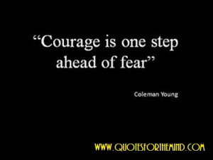 "Courage Is One Step ahead of Fear"" ~ Inspirational Quote"