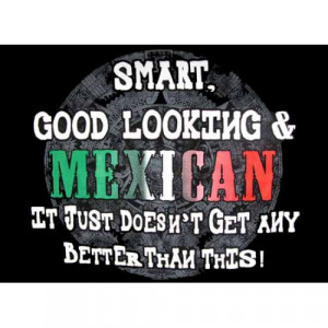 Smart, Good Looking, and Mexican