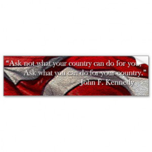 Ask not what your country can do for you... car bumper sticker