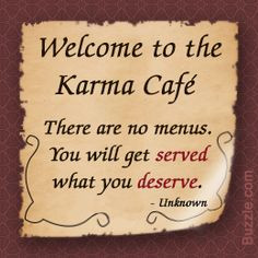 Welcome to the Karma Cafe There are no menus You will get Served What ...