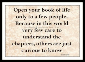 Open your book of life only to a few people... Because, in this world ...