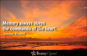 Memory always obeys the commands of the heart. - Antoine Rivarol