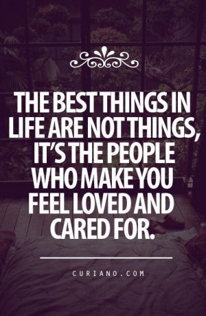 The best things in life are not things, it's the people who make you ...