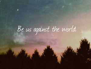 Seamos nosotros contra el mundo