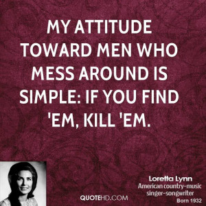 attitude toward men who mess around is simple: If you find 'em, kill ...