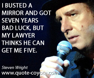 quotes - I busted a mirror and got seven years bad luck, but my lawyer ...