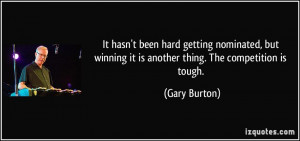 winning it is another thing. The competition is tough. - Gary Burton ...