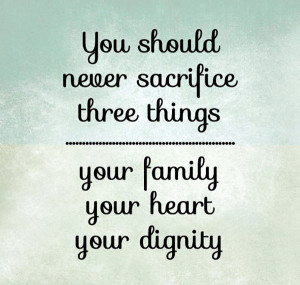 """Sacrifice Quote 1: """"You should never sacrifice three things, your ..."""