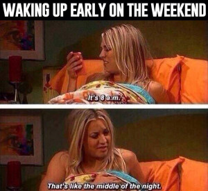 Waking Up Early Quotes Funny Waking up on weekends be like.jpg