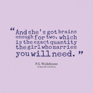 Quotes Picture: and she's got brains enough for two, which is the ...