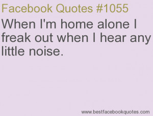 ... when I hear any little noise.-Best Facebook Quotes, Facebook Sayings