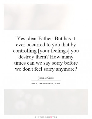Yes, dear Father. But has it ever occurred to you that by controlling ...