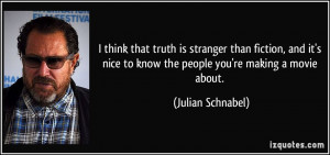 truth is stranger than fiction, and it's nice to know the people you ...
