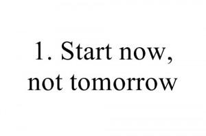 Start now, not tomorrow