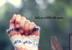 Motivational Quote : Hold On A Little Bit More...