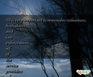 important to remember volunteers, firefighters and law enforcement ...
