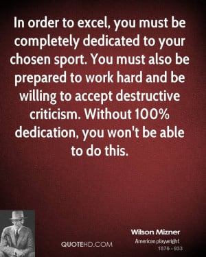 In order to excel, you must be completely dedicated to your chosen ...