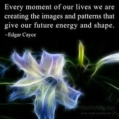 ... shape. ~Edgar Cayce http://www.VibeShifting.com #inspirational #quotes