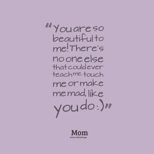 Quotes Picture: you are so beautiful to me! there's no one else that ...