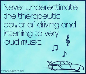 ... the therapeutic power of driving and listening to very loud music