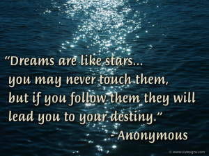 """... If You Follow Them They Will Lead You To Your Destiny"""" ~ Life Quote"""