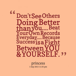 Quotes Picture: don't see others doing better than you beat your own ...