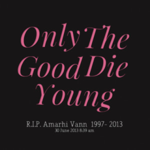 Only The Good Die Young
