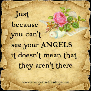 Just because you can't see your Angels, it doesn't mean that they aren ...