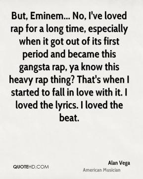 Alan Vega - But, Eminem... No, I've loved rap for a long time ...