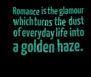 Quotes Picture: romance is the glamour which turns the dust of ...
