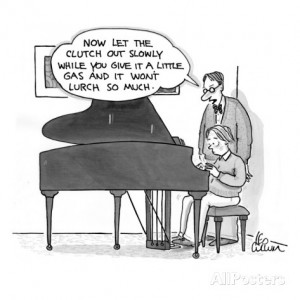 Piano teacher to small boy at piano, 'Now let the clutch out slowly ...