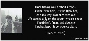 Once fishing was a rabbit's foot-- O wind blow cold, O wind blow hot ...