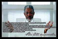 Be the miracle, morgan freeman, bruce almighty quote