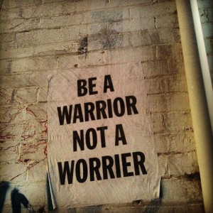 Be a warrior | Quotes