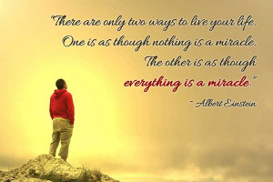 ... nothing is a miracle. The other is as though everything is a miracle