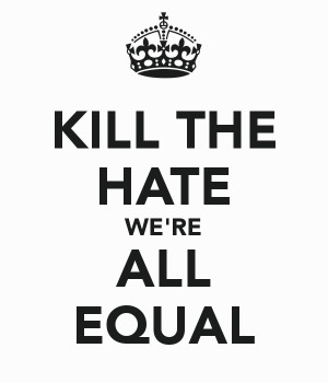 KILL THE HATE WE'RE ALL EQUAL