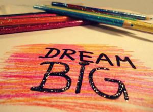 live your dreams dream big