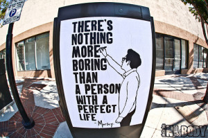 There's nothing more boring than a person with a perfect life.
