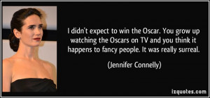 expect to win the Oscar. You grow up watching the Oscars on TV and you ...