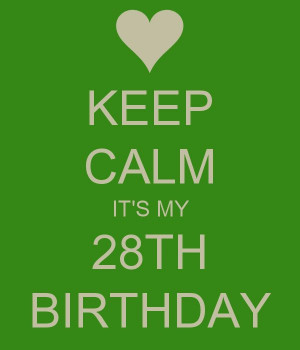 KEEP CALM IT'S MY 28TH BIRTHDAY